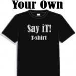 Custom Say it t-shirt